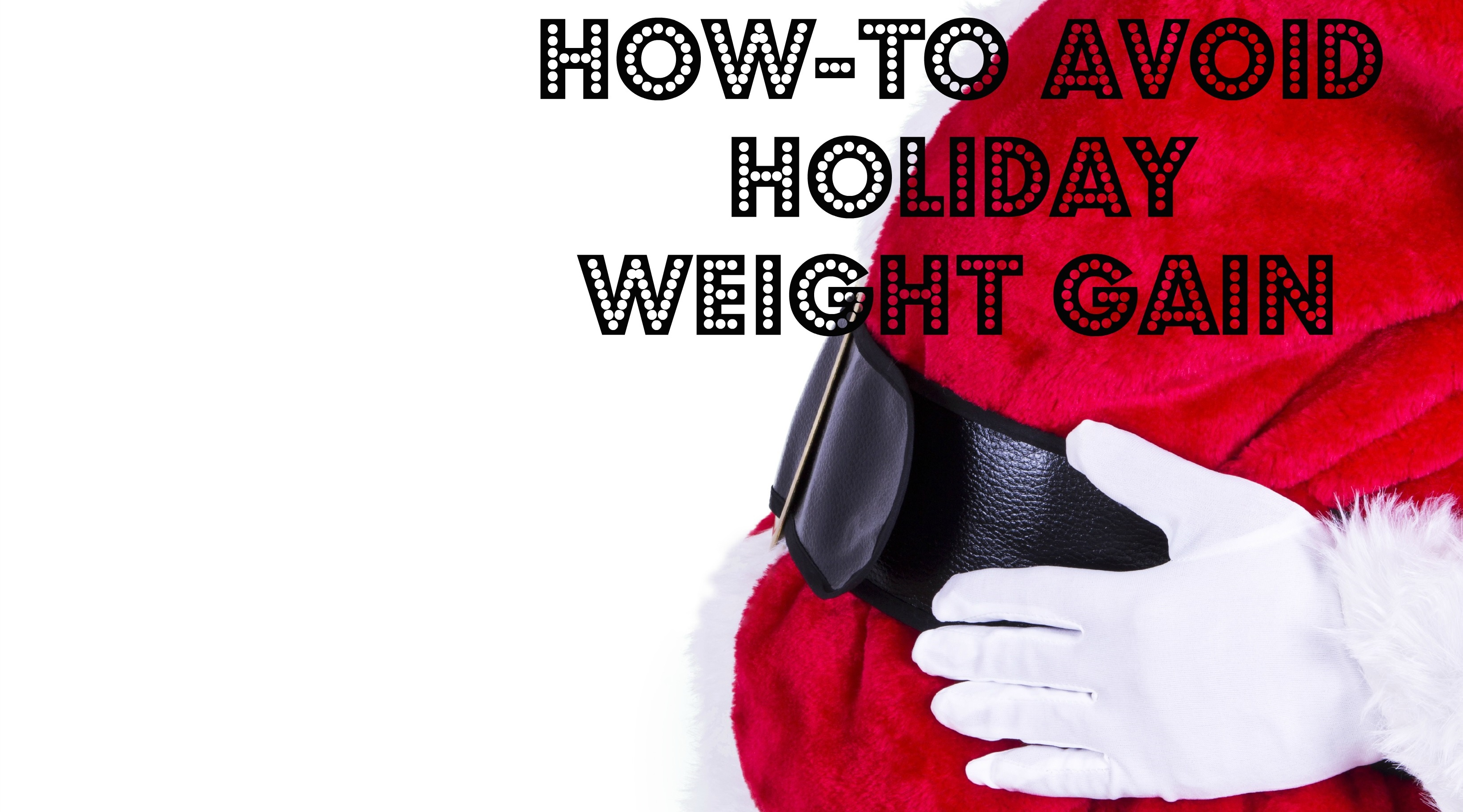 How-to Avoid Holiday Weight Gain