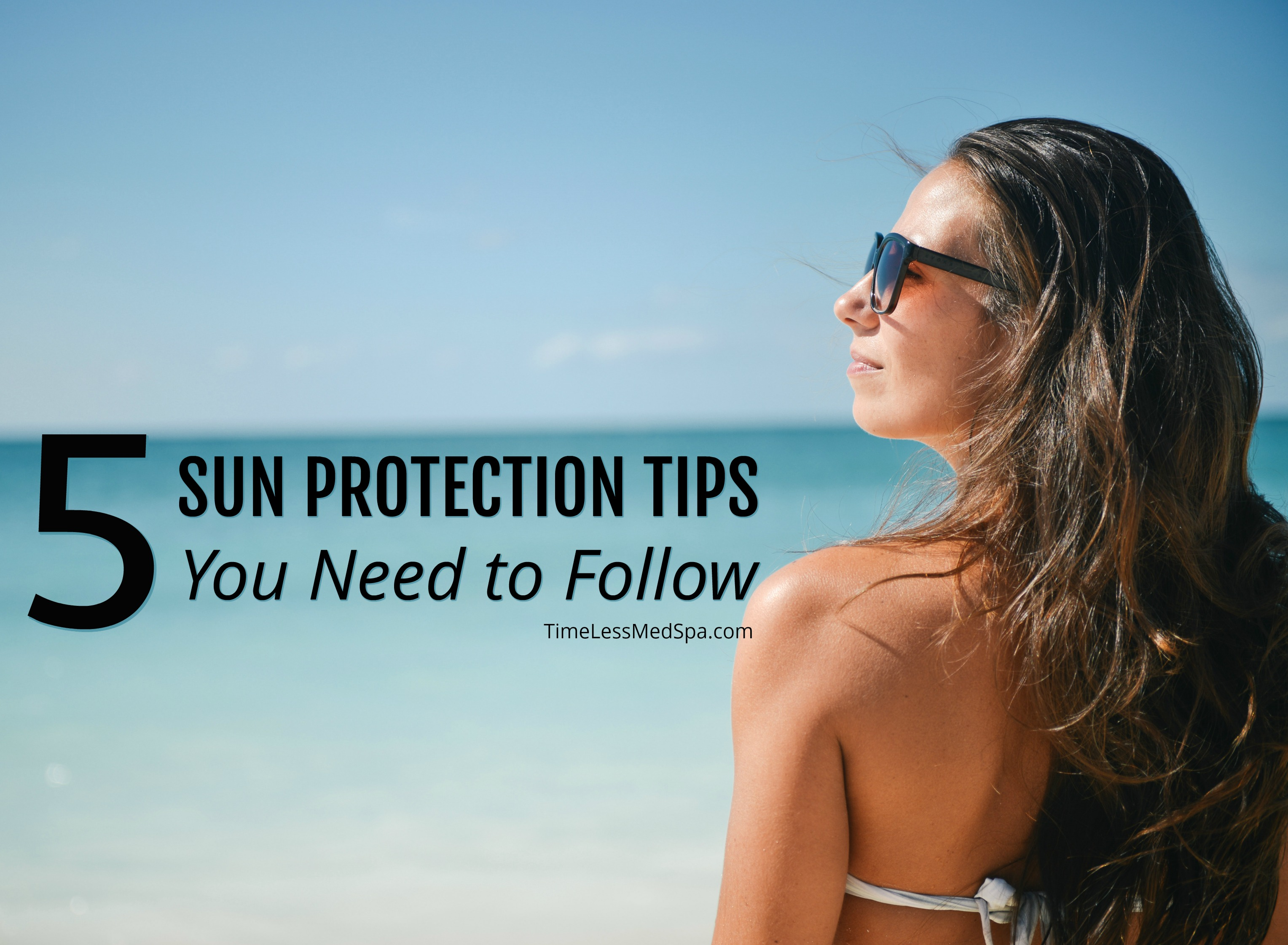 5 Sun Protection Tips You NEED to Follow // TimeLess Medical Spa